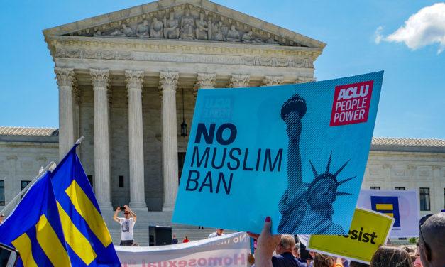 U.S. Supreme Court ruling on Muslim Ban legitimizes bigotry
